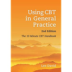 Using CBT in General Practice: The 10 Minute Consultation Kindle Edition
