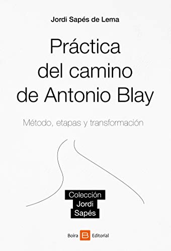 Práctica del camino de Antonio Blay: Método, etapas y transformación