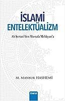 Ali Seriati`den Mustafa Melikyan`a Islami Entelektüalizm