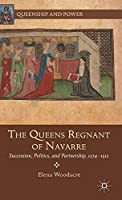 The Queens Regnant of Navarre: Succession, Politics, and Partnership, 1274-1512 (Queenship and Power)
