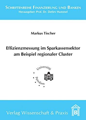 Effizienzmessung im Sparkassensektor am Beispiel regionaler Cluster. (Schriftenreihe Finanzierung und Banken)