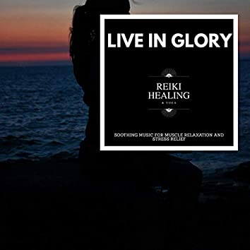 Live In Glory - Soothing Music For Muscle Relaxation And Stress Relief