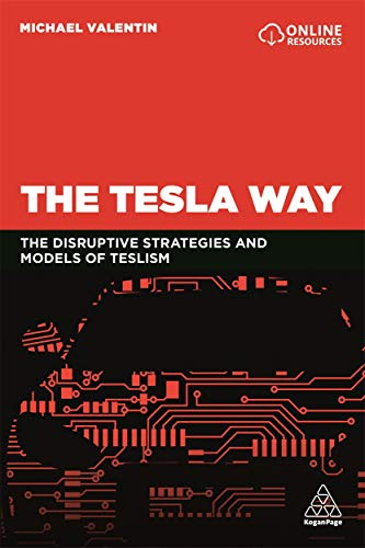 The Tesla Way: The disruptive strategies and models of Teslism