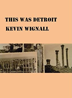 This Was Detroit by [Kevin Wignall]