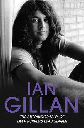 Ian Gillan: The Autobiography of Deep Purples Lead Singer by Ian Gillan(2016-12-08)