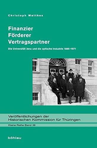 Finanzier - Förderer - Vertragspartner: Die Universität Jena und die optische Industrie 1886-1971 (Veröffentlichungen der Historischen Kommission für Thüringen, Kleine Reihe, Band 38)