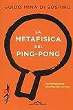 Photo Gallery la metafisica del ping-pong. un introduzione alla filosofia perenne