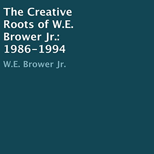 The Creative Roots of W.E. Brower Jr. audiobook cover art