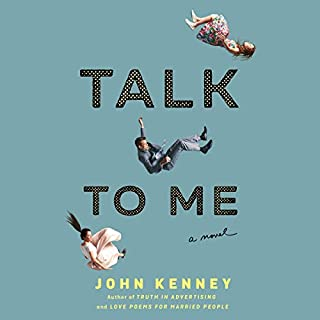 Talk to Me                   Written by:                                                                                                                                 John Kenney                               Narrated by:                                                                                                                                 Robert Petkoff                      Length: 9 hrs and 4 mins     1 rating     Overall 5.0