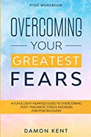 PTSD Workbook: OVERCOMING YOUR GREATEST FEARS - A Fun & Light-Hearted Guide To Overcoming Post-Traumatic Stress Disorder For PTSD Recovery
