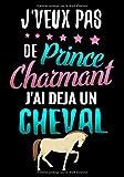 J'veux pas du Prince Charmant J'ai déjà un Cheval: Journal d'équitation pour jeunes filles (7-10 ans)    17,78 x 25,4 cm, 127 pages   Cadeau pour fanas de Cheval et Cavalières