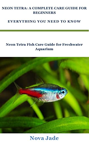 NEON TETRA: A COMPLETE CARE GUIDE FOR BEGINNERS EVERYTHING YOU NEED TO KNOW: Neon Tetra Fish Care Guide for Freshwater Aquarium Beginners (English Edition)