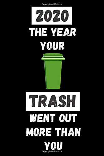 2020 The Year Your Trash Went Out More Than You: Funny Quarantine Isolation Notebook Journal Lock Down Gift Ideas For Coworkers Colleagues Birthday ... Present - Better Than A Card! MADE IN USA