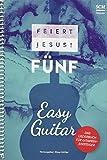 Feiert Jesus! 5 - Easy Guitar: Das Liederbuch für Gitarreneinsteiger