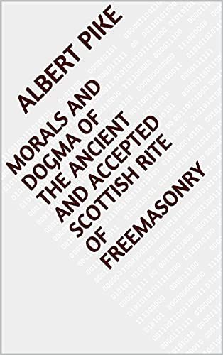 Morals and Dogma of the Ancient and Accepted Scottish Rite of Freemasonry (English Edition)