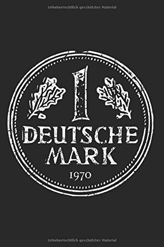 Deutsche Mark 1970: Eine Markstück Notizbuch 1 DM 1970 80er 50. Geburtstag Planer Tagebuch (Liniert, 15 x 23 cm, 120 Linierte Seiten, 6