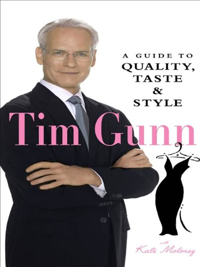 若者頭安全でないTim Gunn : A Guide to Quality, Taste & Style (English Edition)