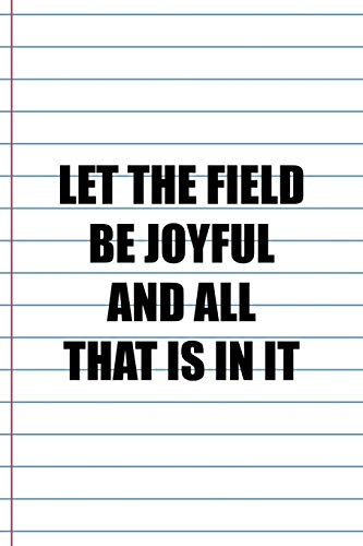 Let The Field Be Joyful And All That Is In It: Coach Notebook Journal Composition Blank Lined Diary Notepad 120 Pages Paperback White