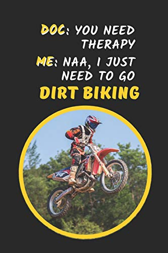 Doc: You Need Therapy. Me: Naa, I Just Need To Go Dirt Biking: Motocross Novelty Lined Notebook / Journal To Write In
