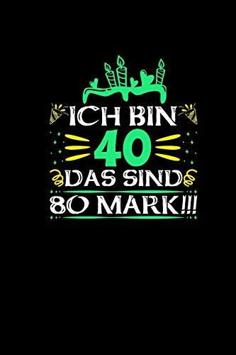 Ich Bin 40 Das Sind 80 Mark: Notizbuch 40. Geburtstag Geschenk Lustig Humor Witz Spaßgeschenke 40 Jahre Alt Journal Terminkalender Planer