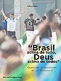 'Brasil acima de tudo, Deus acima de todos' : Quem são os apoiadores de Jair Bolsonaro (Portuguese Edition)