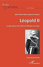 Léopold II Le plus grand chef d'Etat de l'histoire du Congo de Jean-Pierre Nzeza Kabu Zex-Kongo