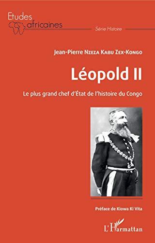 Léopold II Le plus grand chef d'Etat de l'histoire du Congo