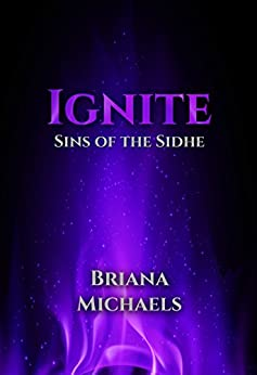 Ignite (Sins of the Sidhe Book 5) by [Briana Michaels]
