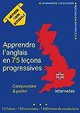 Apprendre l'anglais en 75 leçons progressives : Comprendre et parler - Méthode 100% intégrale: Grammaire - Conjugaison -...