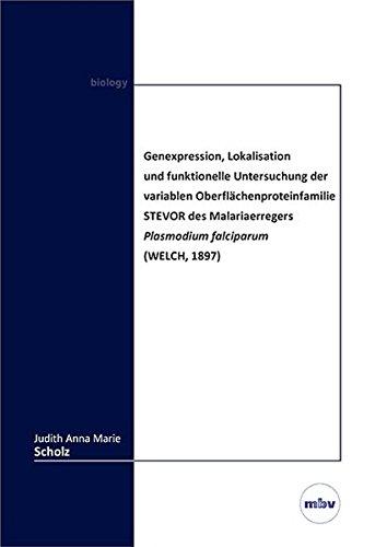 Genexpression, Lokalisation und funktionelle Untersuchung der variablen Oberflächenproteinfamilie STEVOR des Malariaerregers Plasmodium falciparum (WELCH, 1897)