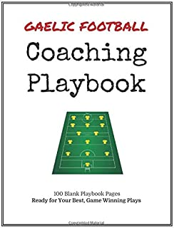 Gaelic Football Coaching Playbook: 100 Blank Templates for your Winning Plays, Drills and Training in a single Note Book
