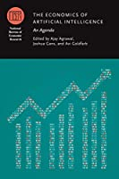 The Economics of Artificial Intelligence: An Agenda (National Bureau of Economic Research Conference Report)
