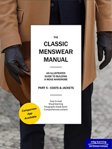 The Classic Menswear Manual - Part 5 Coats & Jackets: An Illustrated Guide To A Gentleman's Wardrobe (Part 5 - Coats & Jackets) (English Edition)