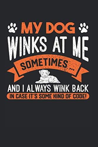 My Dog Winks At Me Sometimes: Tierrettung & Tierschützer Notizbuch 6'x9' Tierschutz Geschenk Für Besten Freund