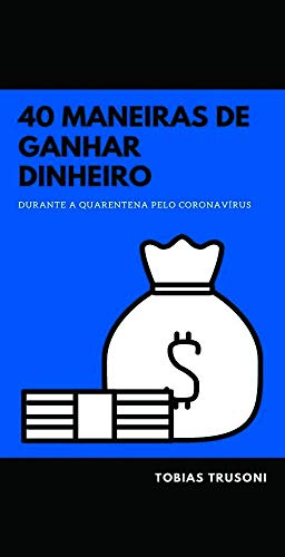GANHE DINHEIRO EM CASA: 40 maneiras de ganhar dinheiro em casa durante a quarentena (Portuguese Edition) Kindle eBook