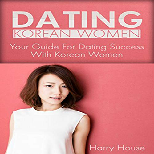 Dating Korean Women audiobook cover art