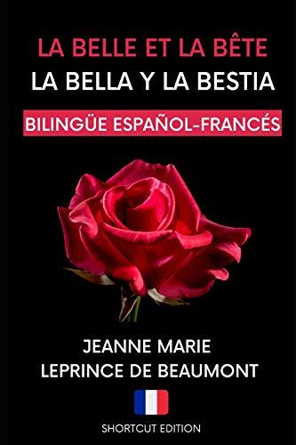 LA BELLA Y LA BESTIA (edición bilingüe francés-español): Traducido por Shortcut Edition