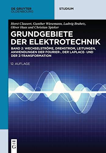Wechselströme, Drehstrom, Leitungen, Anwendungen der Fourier-, der Laplace- und der Z-Transformation (De Gruyter Studium)