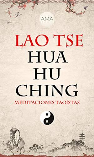 Hua Hu Ching: Meditaciones Taoístas (Spanish Edition)
