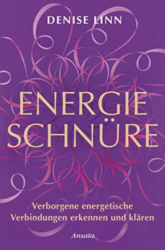 Energieschnüre: Verborgene energetische Verbindungen erkennen und klären