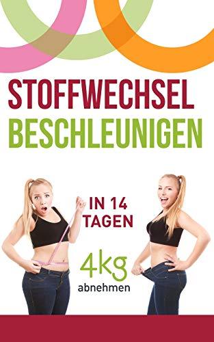 Stoffwechsel beschleunigen: In 14 Tagen 4kg abnehmen (Stoffwechseldi)