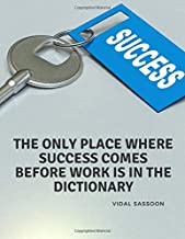 The only place where success comes before work is in the dictionary: Motivational Composition Book Notebook Journal for School Student Office Home and ... Sassoon; 110 Lined Pages (Motivate Yourself)