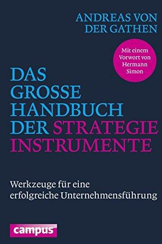 Das große Handbuch der Strategieinstrumente: Werkzeuge für eine erfolgreiche Unternehmensführung