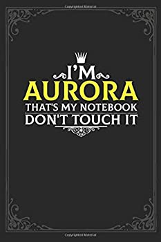 Paperback I'm Aurora That's My Notebook Don't Touch It : Lined Notebook / Journal Gift, 121 Pages Soft Cover, Matte Finish / Best Gift for Aurora Book