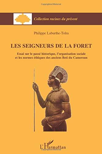 Les seigneur de la forêt: Essai sur le passé historique, l'organisation sociale et les normes éthiques des anciens Beti du Cameroun