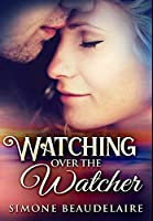 Watching Over The Watcher: Premium Hardcover Edition