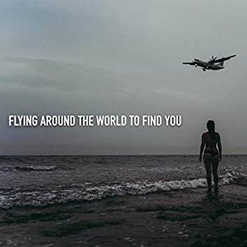 Flying Around the World to Find You