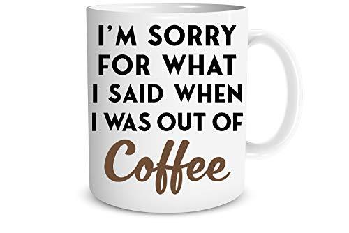 Taza de café divertida con texto en inglés 'Sorry for What I Said When I Was Out of Coffee de 11 oz con dichos y decoración de oficina para mujeres, hombres, jefe, amigo, Navidad, Navidad