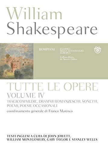 Tutte le opere. Testo inglese a fronte. Tragicommedie, drammi romanzeschi, sonetti, poemi, poesie occasionali (Vol. 4)