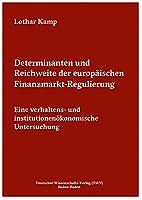 Determinanten und Reichweite der europaeischen Finanzmarkt-Regulierung: Eine verhaltens- und institutionenoekonomische Untersuchung